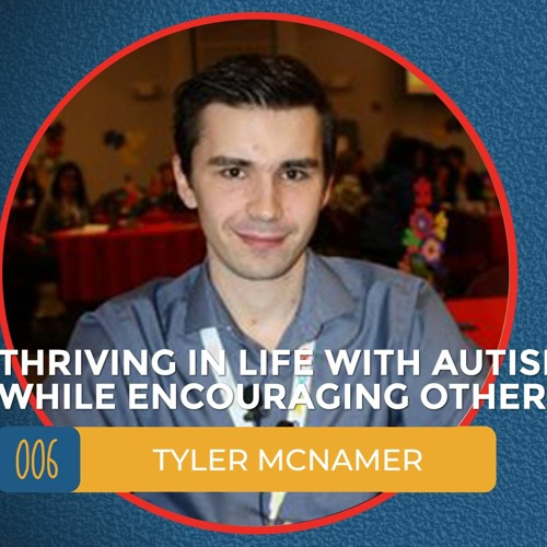 Tyler McNamer. Thriving in life with autism while encouraging others.
