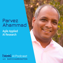 Agile Applied AI Research with Parvez Ahammad - #492