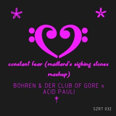 Bohren & Der Club Of Gore x Acid Pauli - Constant Fear (Maillard's Sighing Stones Mashup)