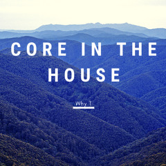 Why T - Core In The House