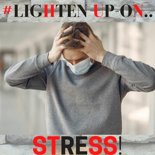 #LIGHTEN UP-ON STRESS! Ft. Professor Pete Alexander