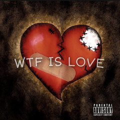 WTF IS LOVE