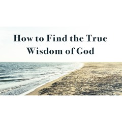 How to Find the True Wisdom of God