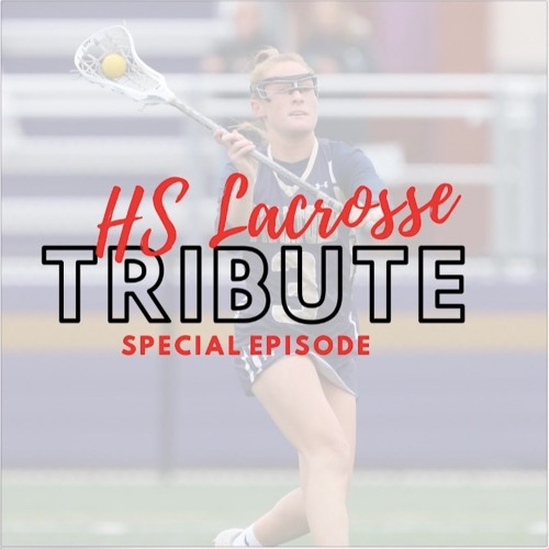 Ep. 25 - HS Lacrosse Tribute Special Episode