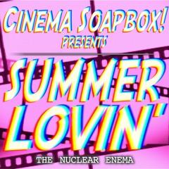 SUMMER LOVIN': The Nuclear Enema