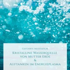Kristalline Wasserquelle / Auftanken im Energieplasma