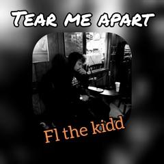 fl the kidd_ tear me apart