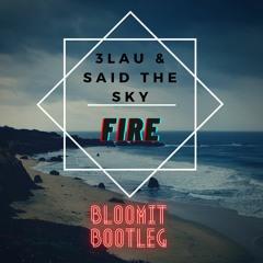 3LAU & Said The Sky - Fire (Bloomit Bootleg)