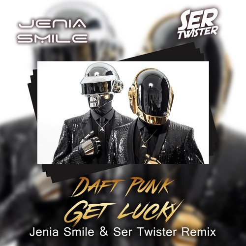 Daft Punk - Get Lucky (Jenia Smile & Ser Twister Extended Remix)[Free Download]
