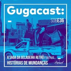 A Saga da Geladeira Retrô e outras HISTÓRIAS DE MUDANÇAS - Gugacast - S06E36