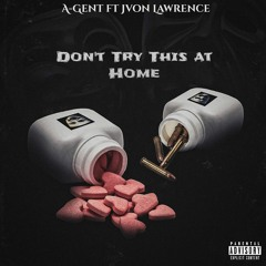 Don't Try This At Home (ft Jvon Lawrence)