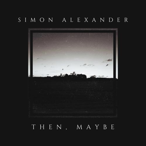 Simon Alexander - Then, Maybe