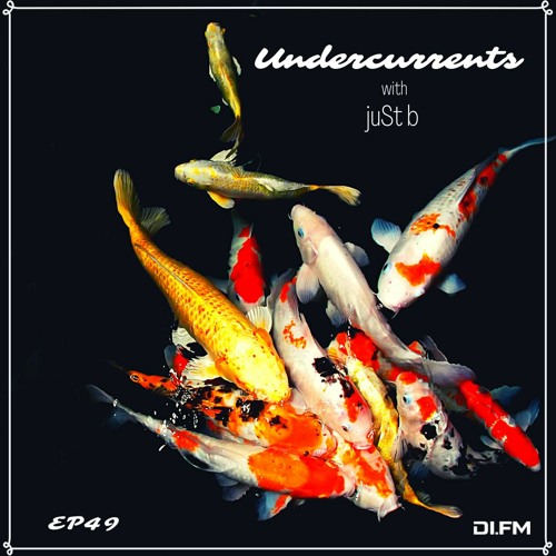 juSt b ▪️ undercurrents EP49 ▪️ july 16 '21