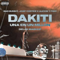 Bad Bunny, Jhay Cortez x Alexis Y Fido - Dakiti x Una En Un Millon (Delak Mashup)