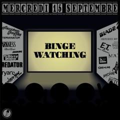 Binge Watching - Mercredi 15 Septembre