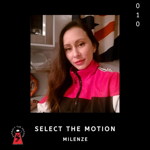 Select The Motion 010: Milenze