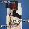 Cold (Ashworth Remix) [feat. Future]