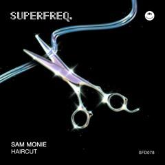 PREMIERE: Sam Monie - Haircut [SFD078]