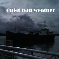 Quiet Bad Weather