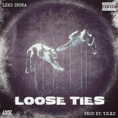 Loose Ties Prod By. T.R.E.U