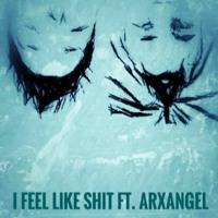 I Feel Like Shit ft. Arxhangel (Prod. by NO30)