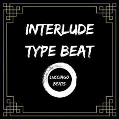 Interlude Type Beat - Prod. Lucciago (Lease/Exclusive Available)