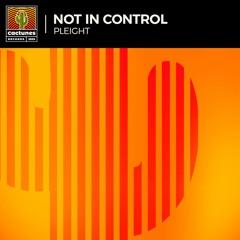 Pleight - Not In Control (Original Mix)