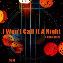 I Won't Call It A Night (Acoustic)