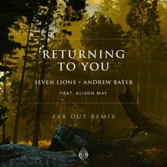 Seven Lions & Andrew Bayer feat. Alison May - Returning To You (Far Out Remix)
