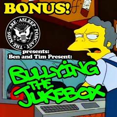 BONUS: The Kids Are Asleep Presents: Ben and Tim Present: Bullying the Jukebox