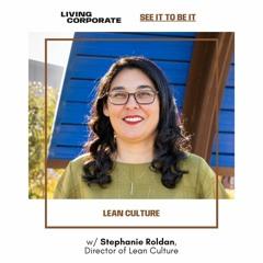 See It to Be It : Lean Culture (w/ Stephanie Roldan)