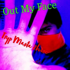 Out My Face