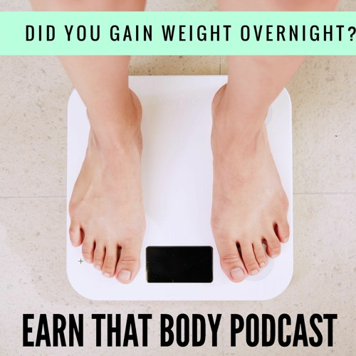 #202 Did You Gain Weight Overnight?