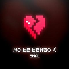 No te tengo :( - Smal (Prod. By BROKKEN612)