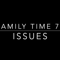 Family Time 78: Issues (9.26.21)