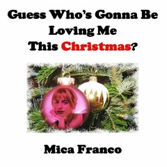 GUESS WHO'S GONNA BE LOVING ME THIS CHRISTMAS? - feat. Mica Franco