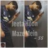 Download Jeeta hoon maze mein - SS Mp3