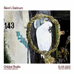 Rémi's Delirium Ep08 12.09.2021 - Orbital Radio