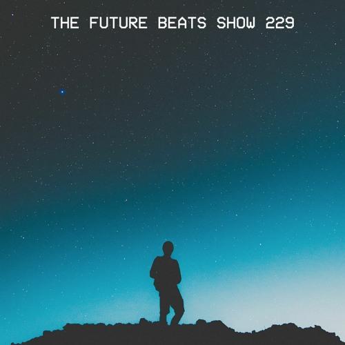 The Future Beats Show Episode 229