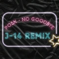 POSK - NO GOODBYE (J - 14 REMIX) FREE DL