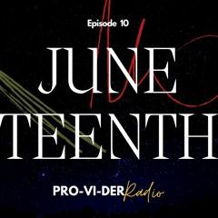 PRO-VI-DER Radio - Episode 10 // Juneteenth Edition