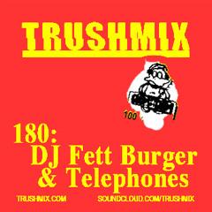 Trushmix 180 - DJ Fett Burger & Telephones