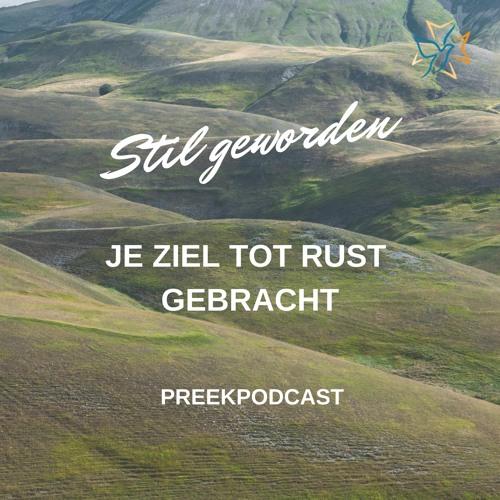 Stil geworden, je ziel tot rust gebracht: preekpodcast 4 Juli 2021