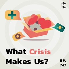 Mission to the Moon EP.747 | What Crisis Makes Us?
