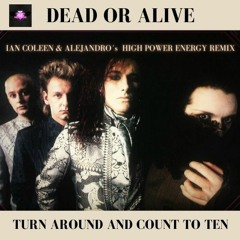 DEAD OR ALIVE - TURN AROUND AND COUNT TO TEN ( Coleen & Alejandro´s High Power Energy Remix )