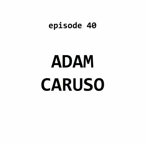 Ep 40: Adam Caruso
