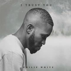 "Philip White - ""I Trust You"""
