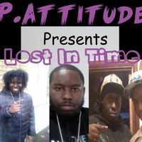 P. Attitude - Lost In Time (Produced By Astro)
