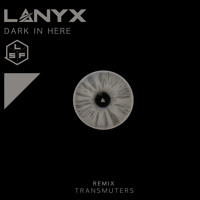Lanyx - Dark In Here (Original Mix)