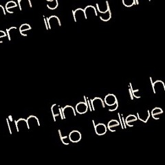 Finding It Hard To Believe